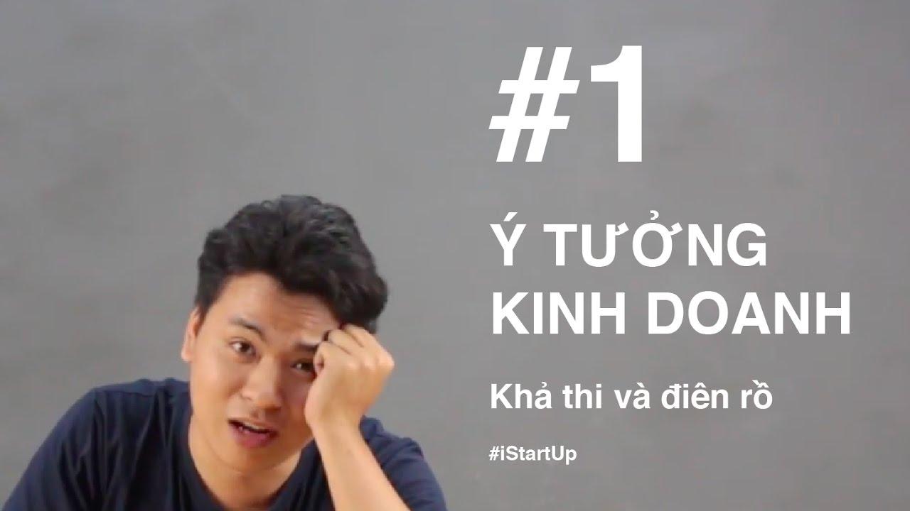[iStartUp #1] Ý tưởng kinh doanh – Khả thi và điên rồ