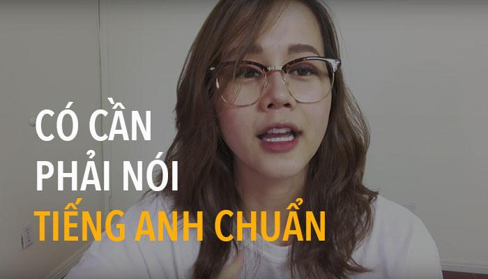 [An Nguy] Có Cần Phải Nói Tiếng Anh Chuẩn?