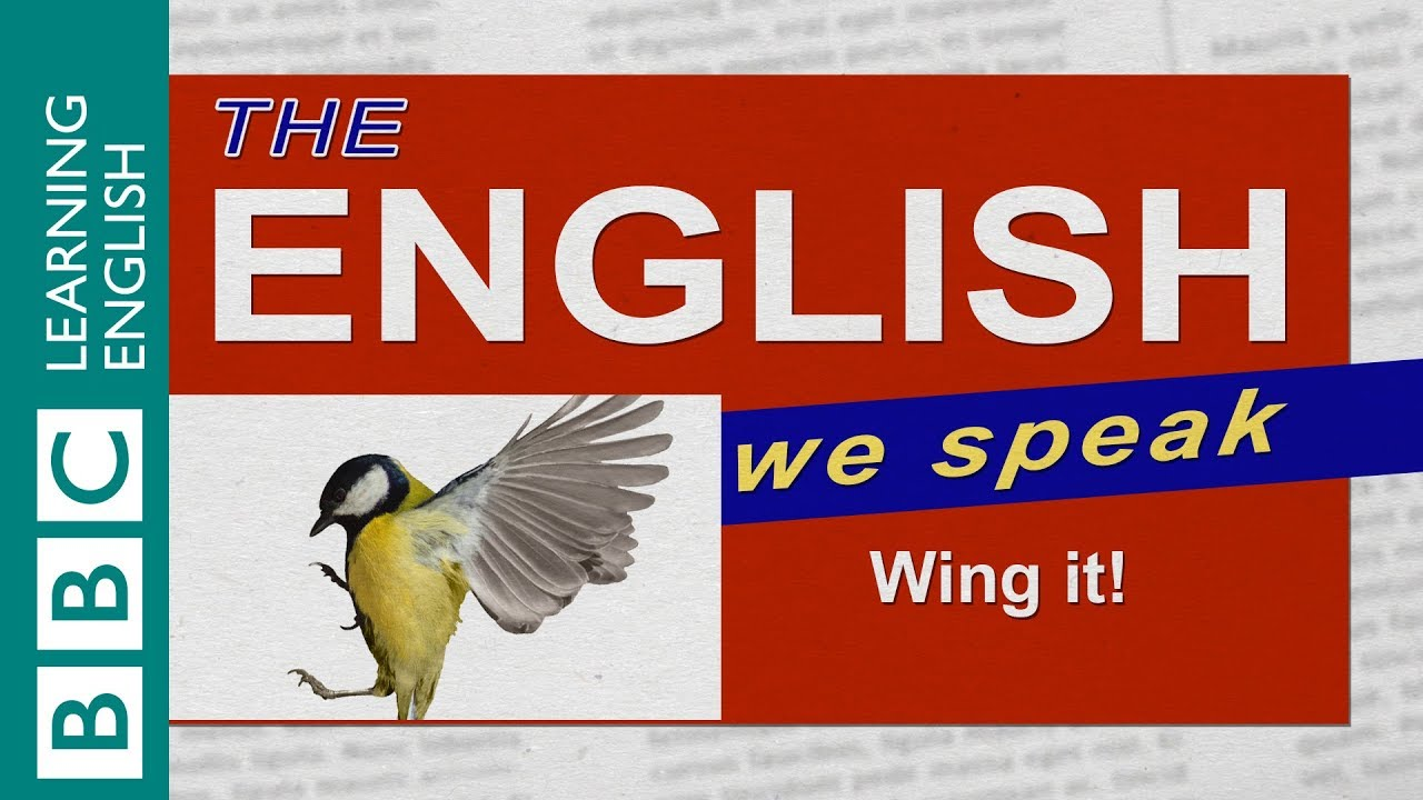 "[BBC Learning English] Cách dùng ""Wing it"" - Wing it (The English We Speak)"