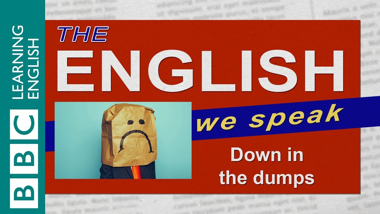 "[BBC Learning English] Cụm từ ""Down in the dumps"": Tiếng Anh chúng ta nói -- Down in the dumps: The English we speak"