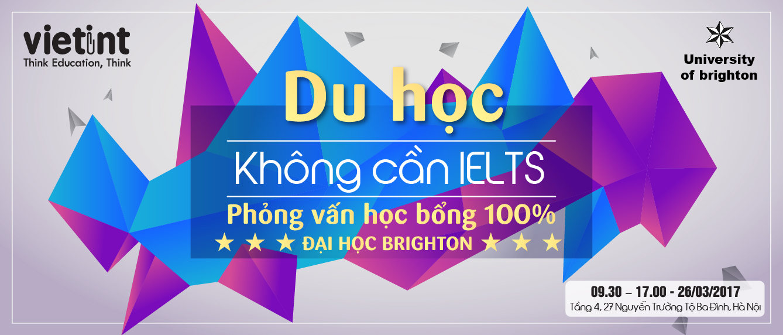 """[HN] Chương Trình """"Du Học Không Cần IELTS - Phỏng Vấn Học Bổng 100% Đại Học Brighton"""" - Miễn Phí Vé Vào"""