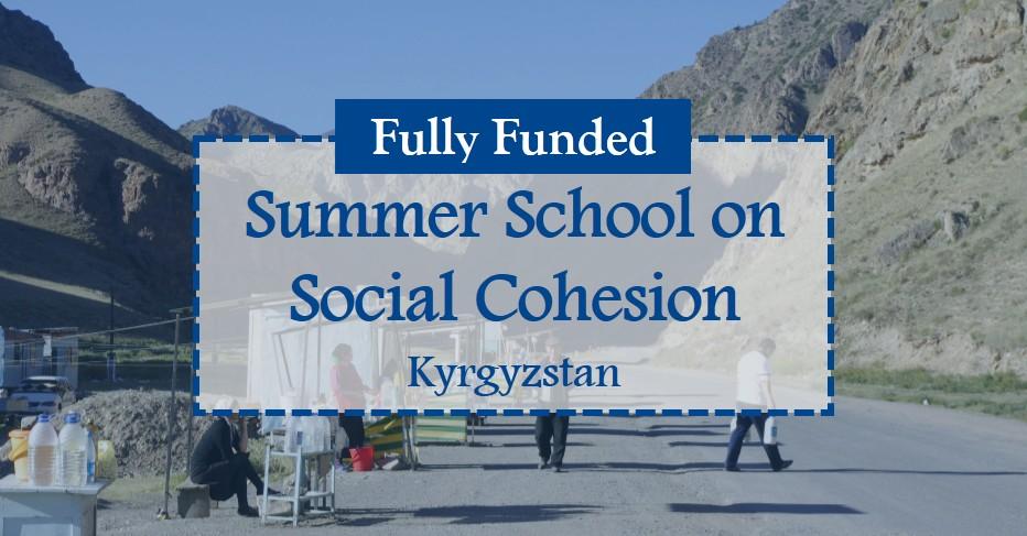 [Kyrgyzstan] Cơ Hội Tham Gia Khoá Học Mùa Hè Về Gắn Kết Xã Hội - Summer School On Social Cohesion 2017 Tại Kyrgyzstan (Tài Trợ Toàn Phần)
