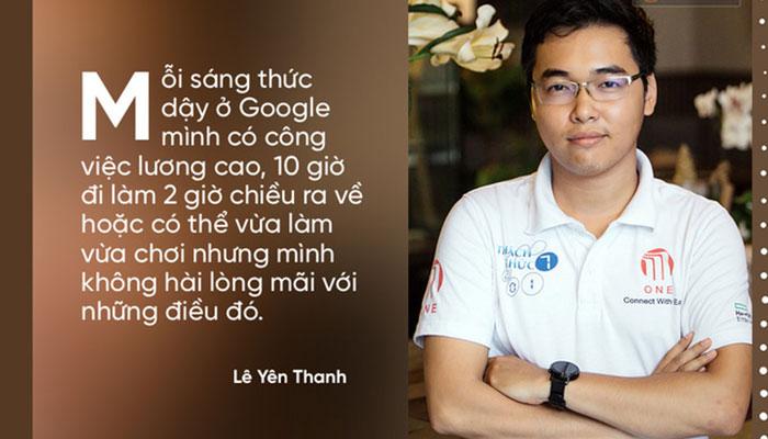 Lê Yên Thanh - Chàng Trai Bỏ Lương 6.000 USD/Tháng Của Google, Về Việt Nam Làm Startup Thu Nhập Chỉ Bằng 1/10