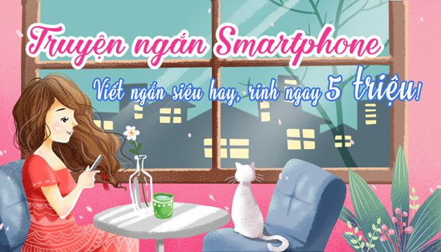 [Toàn Quốc] Cuộc Thi 'Truyện Ngắn Smartphone': Viết Ngắn Siêu Hay, Rinh Ngay 5 Triệu Được Tổ Chức Bởi Tiin.vn & Báo Đất Việt 2017
