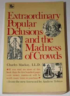 Kết quả hình ảnh cho Extraordinary Popular Delusions and the Madness of Crowds (tạm dịch: Những ảo tưởng và sự điên cuồng của đám đông).