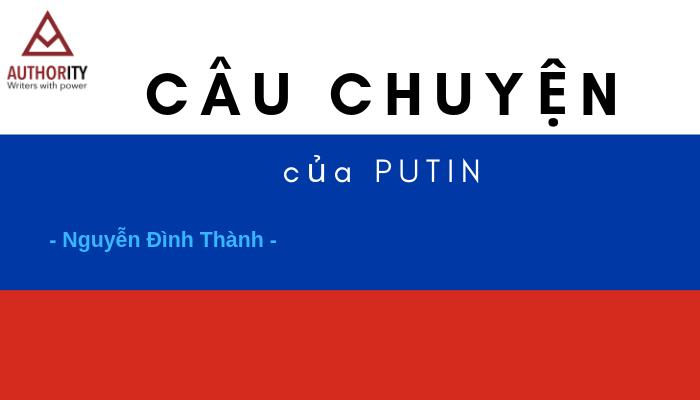 [Quan Điểm Sống] Câu Chuyện Của Putin